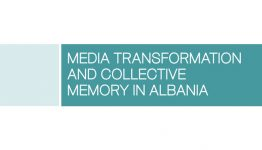 Media Transformation and Collective Memory in Albania